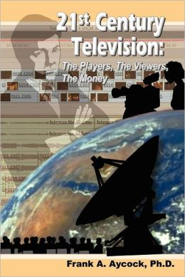 21st Century Television: The Players, The Viewers, The Money