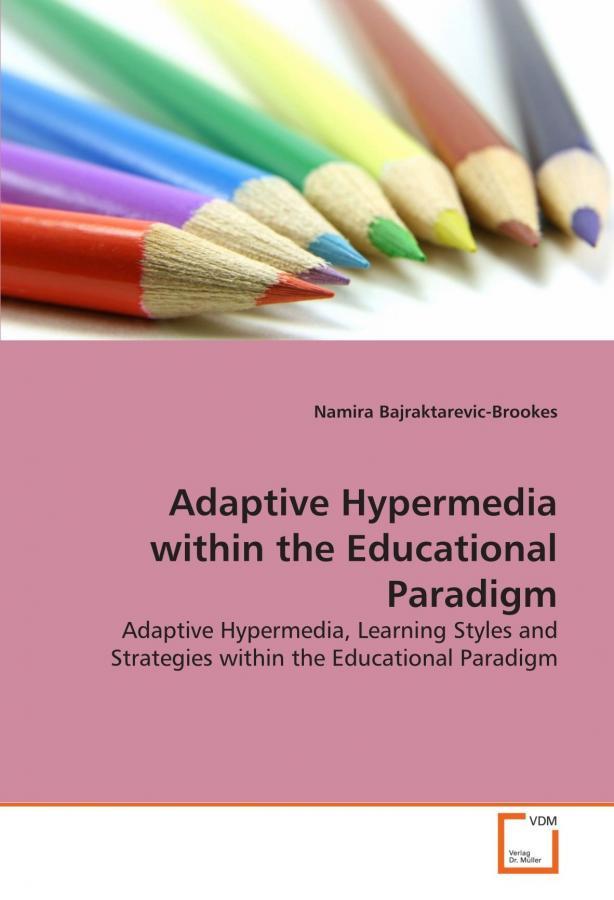 Adaptive Hypermedia within the Educational Paradigm: Adaptive Hypermedia, Learning Styles and Strategies within the Educational Paradigm