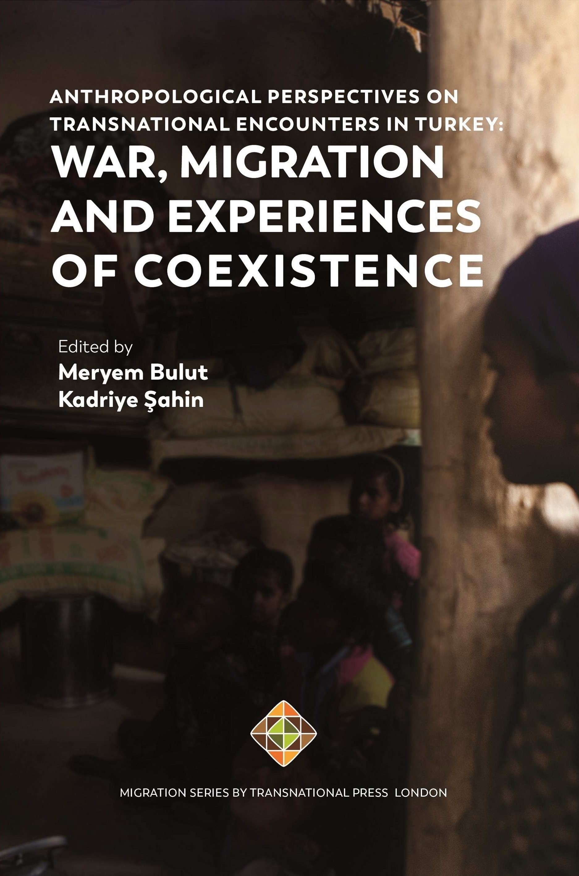 Anthropological Perspectives on Transnational Encounters in Turkey: War, Migration and Experiences of Coexistence