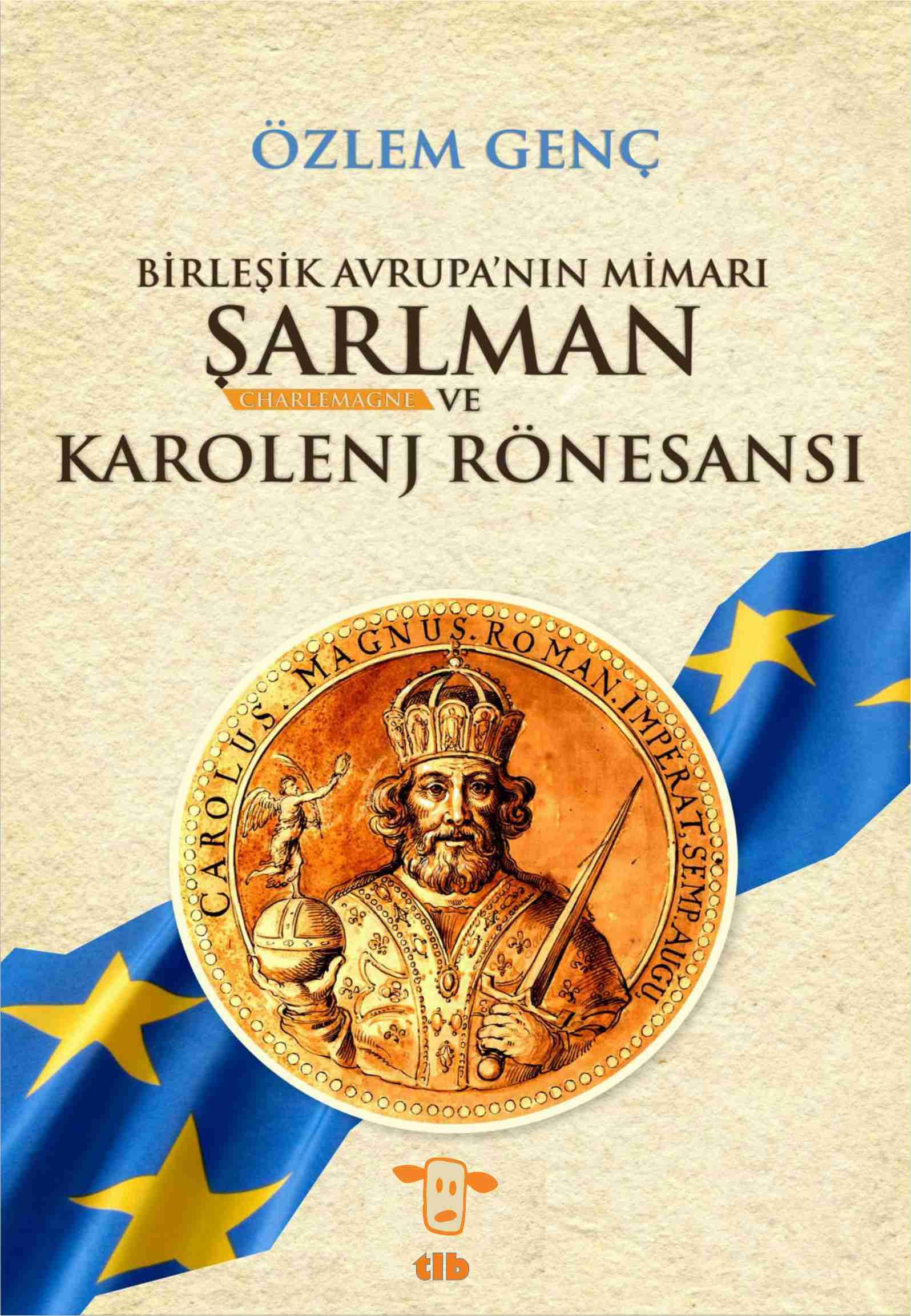 Birleşik Avrupa'nın Mimarı Charlemagne ve  Karolenj Rönesansı