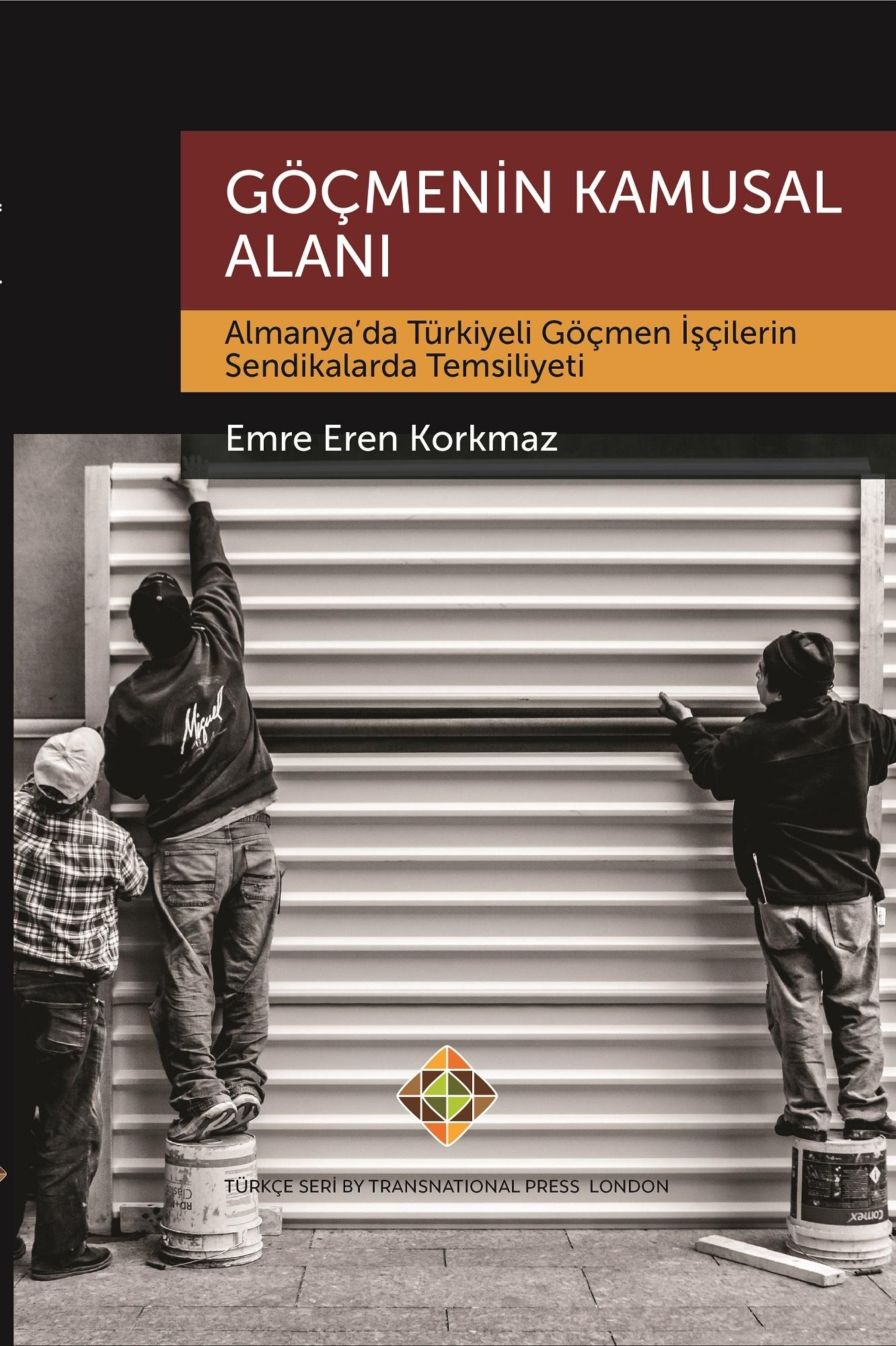 Göçmenin Kamusal Alanı Almanya'da Türkiyeli Göçmen İşçilerin Sendikalarda Temsiliyeti