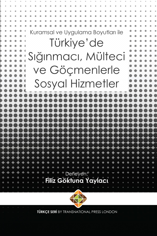 Kuramsal ve Uygulama Boyutları ile Türkiye'de Sığınmacı, Mülteci ve Göçmenlerle Sosyal Hizmetler