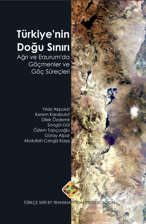 Türkiye'nin Doğu Sınırı Ağrı ve Erzurum'da Göçmenler ve Göç Süreçleri