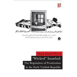 'Wicked' Istanbul: The Regulation of  Prostitution in the Early Turkish Republic